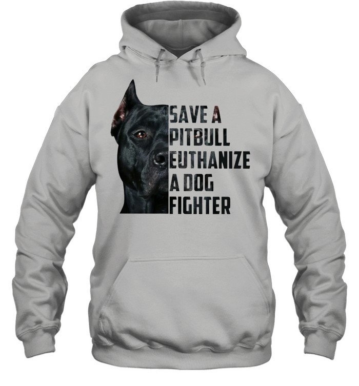 Save a pitbull euthanize a dog fighter shirt Unisex Hoodie