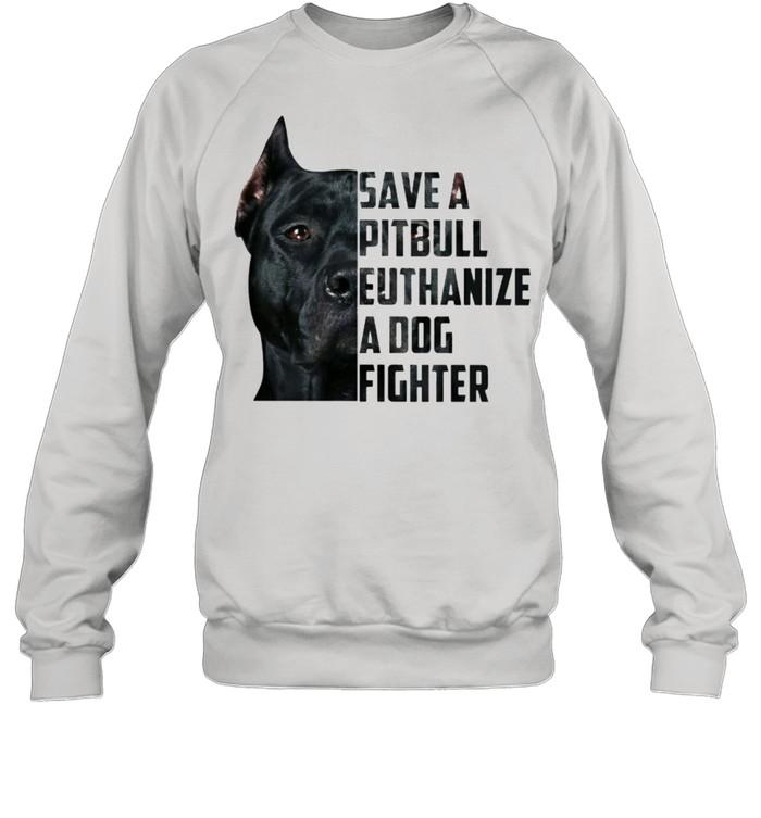 Save a pitbull euthanize a dog fighter shirt Unisex Sweatshirt