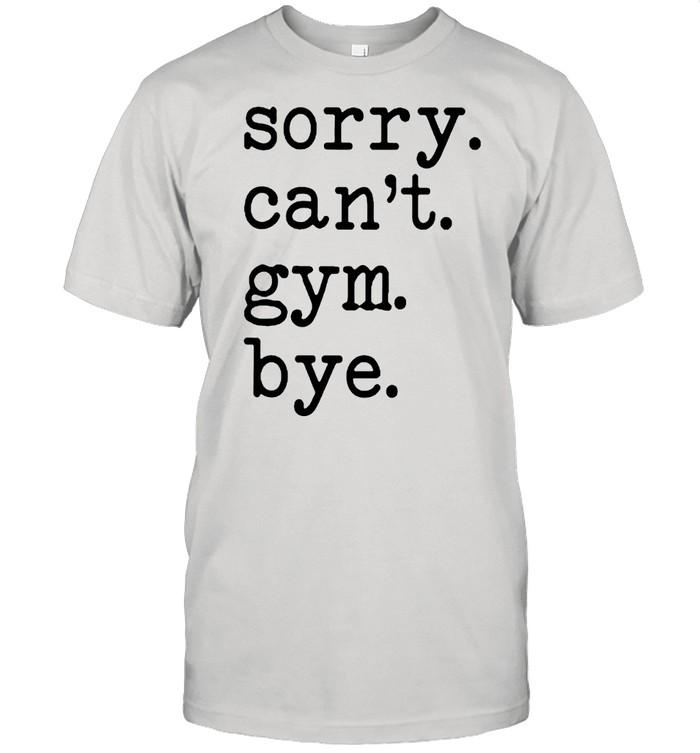 Sorry cant gym bye shirt Classic Men's T-shirt