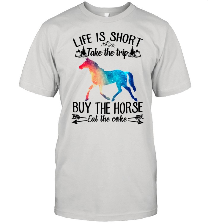 Life Is Short Take A Trip Buy The Horse Eat The Cake Horse shirt Classic Men's T-shirt
