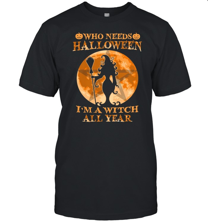 Who Needs Halloween Im A Witch All Year Moon shirt Classic Men's T-shirt