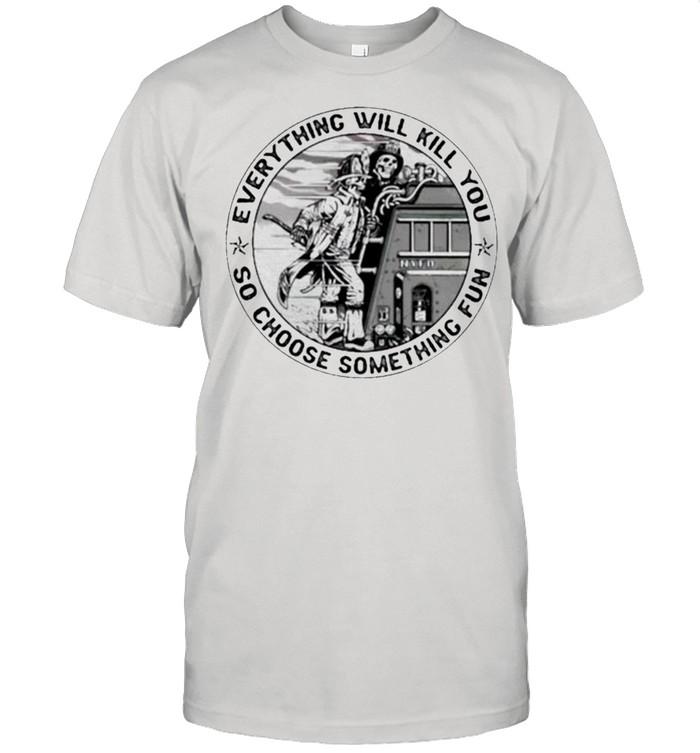 Everything will kill you so choose something fun skull shirt Classic Men's T-shirt