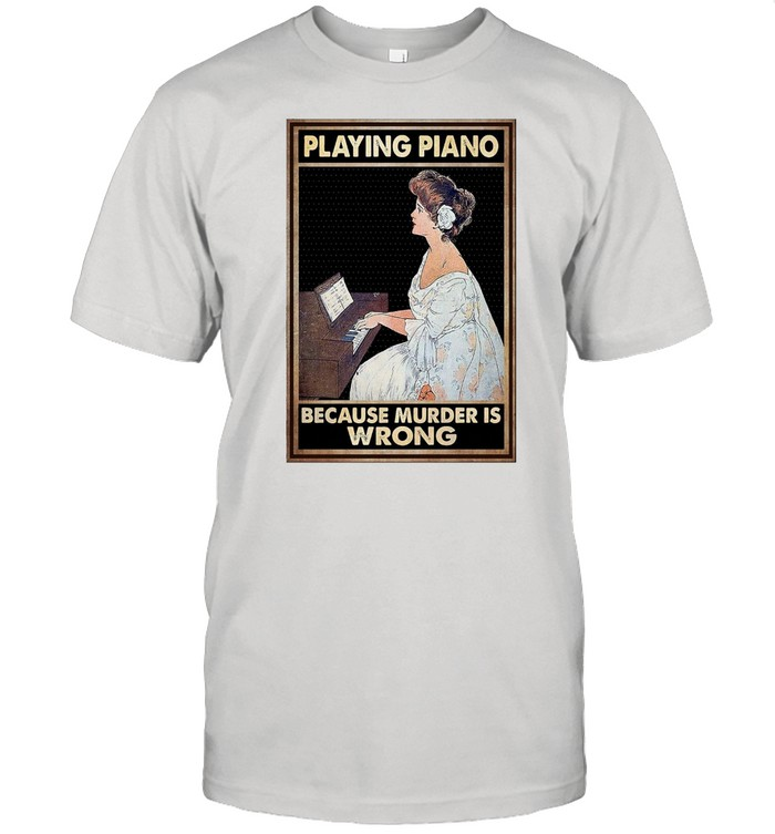 Girl Playing Piano Because Murder Is Wrong Poster T-shirt Classic Men's T-shirt
