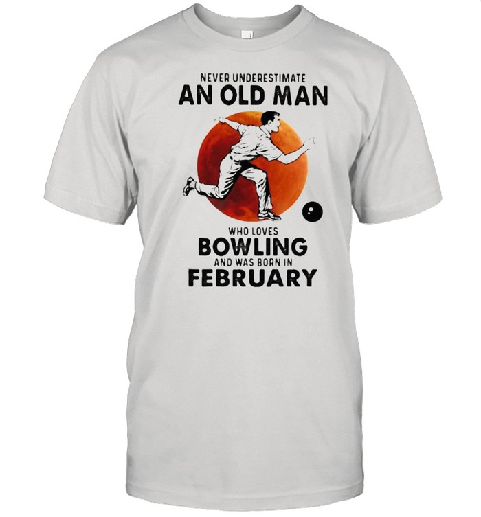 Never Underestimate An Old Man Who Loves Bowling And Was Born In February Blood Moon  Classic Men's T-shirt