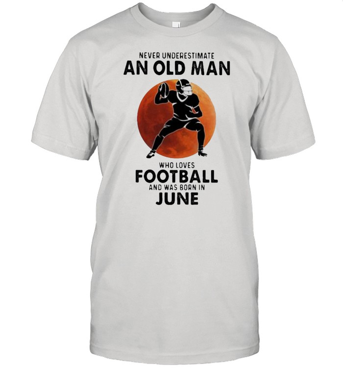 Never Underestimate An Old Man Who Loves Football And Was Born In June Blood Moon  Classic Men's T-shirt