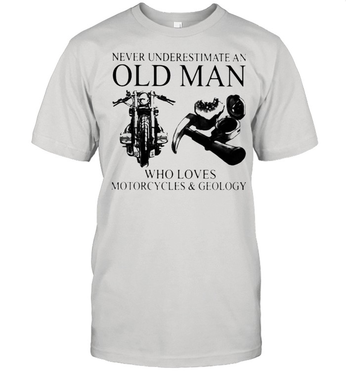 Never Underestimate An Old Man Who Loves Motorcycles And Geology  Classic Men's T-shirt