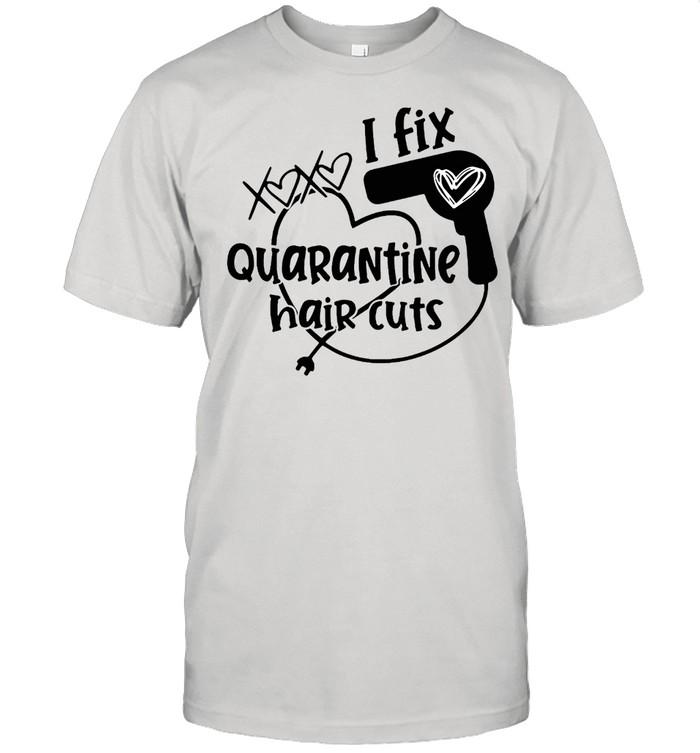 I Fix Quarantine Hair Cuts  Classic Men's T-shirt