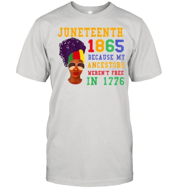 Juneteenth 1865 Because My Ancestors Werent Free In 1776 – African American T- Classic Men's T-shirt