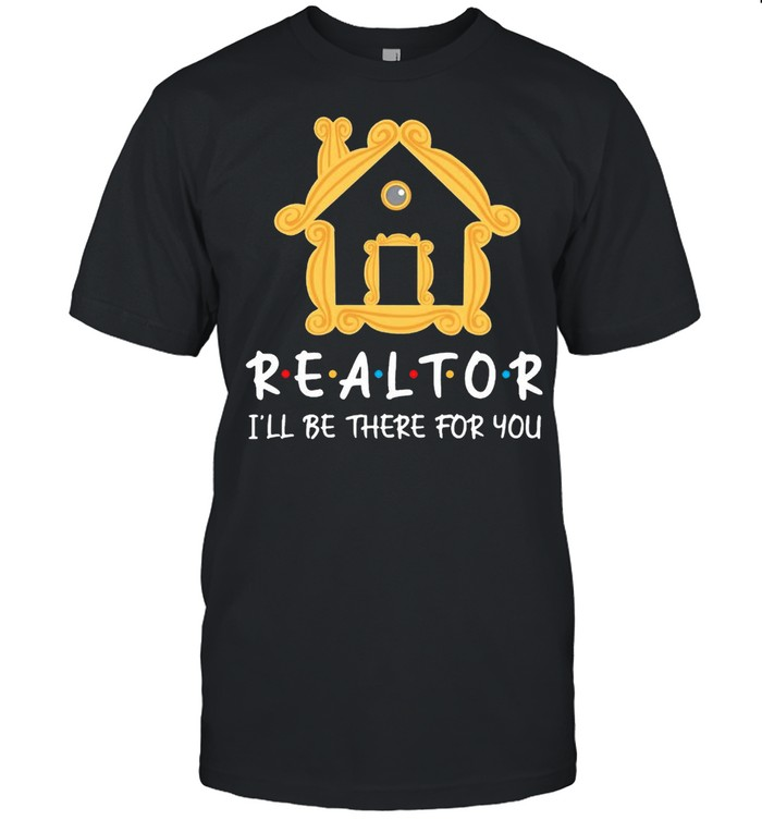 Realtor Ill be there for you shirt Classic Men's T-shirt