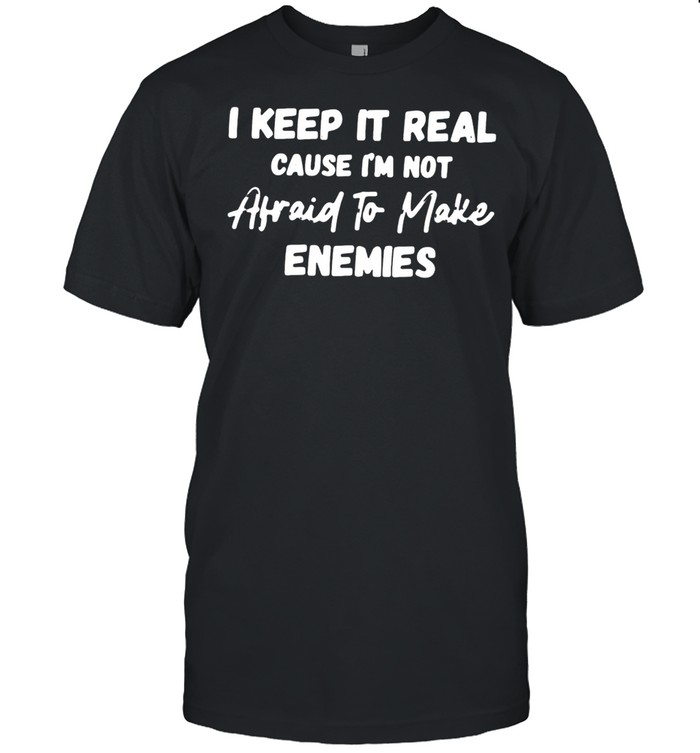 I Keep It Real Cause I'm Not Afraid To Make Enemies  Classic Men's T-shirt