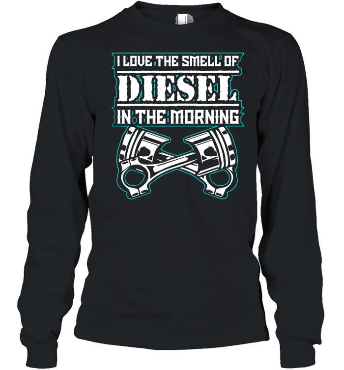 I Love The Smell of Diesel In The Morning Diesel Trucks shirt Long Sleeved T-shirt