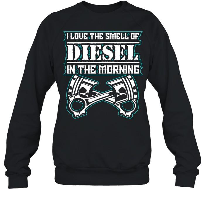 I Love The Smell of Diesel In The Morning Diesel Trucks shirt Unisex Sweatshirt