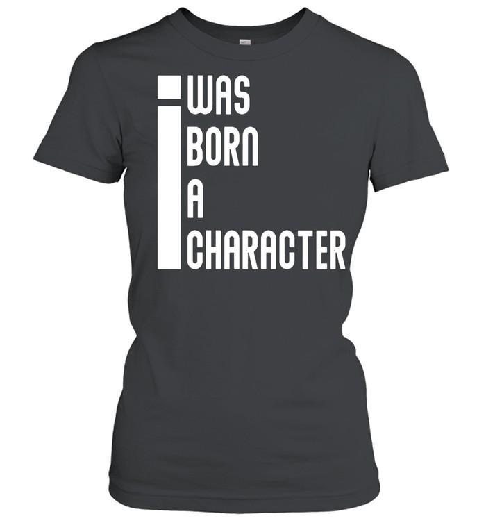 I was born a character shirt Classic Women's T-shirt