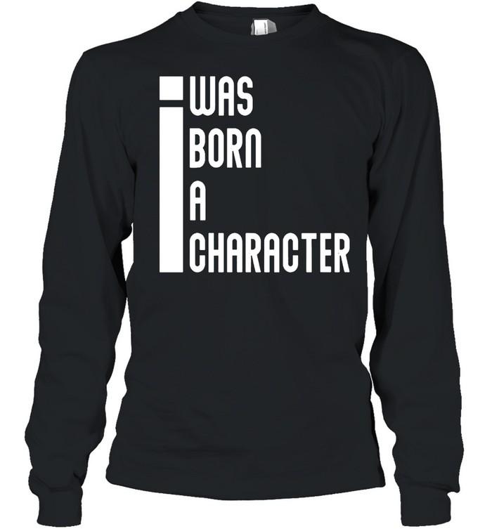 I was born a character shirt Long Sleeved T-shirt