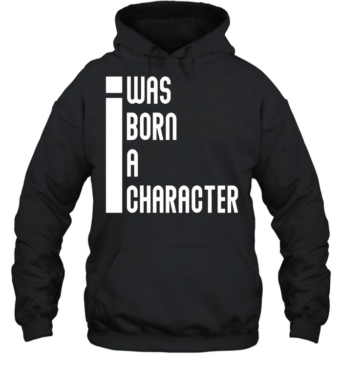 I was born a character shirt Unisex Hoodie