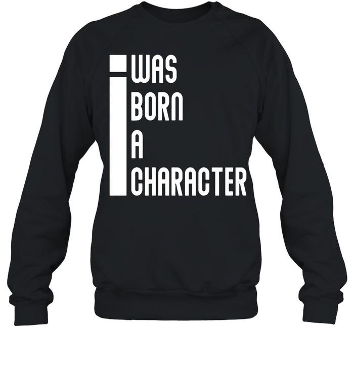 I was born a character shirt Unisex Sweatshirt