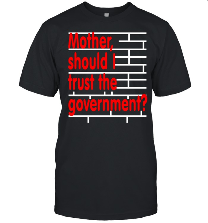 Mother should I trust the government shirt Classic Men's T-shirt