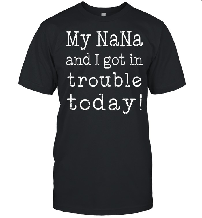 My Nana And I Got In Trouble Today shirt Classic Men's T-shirt