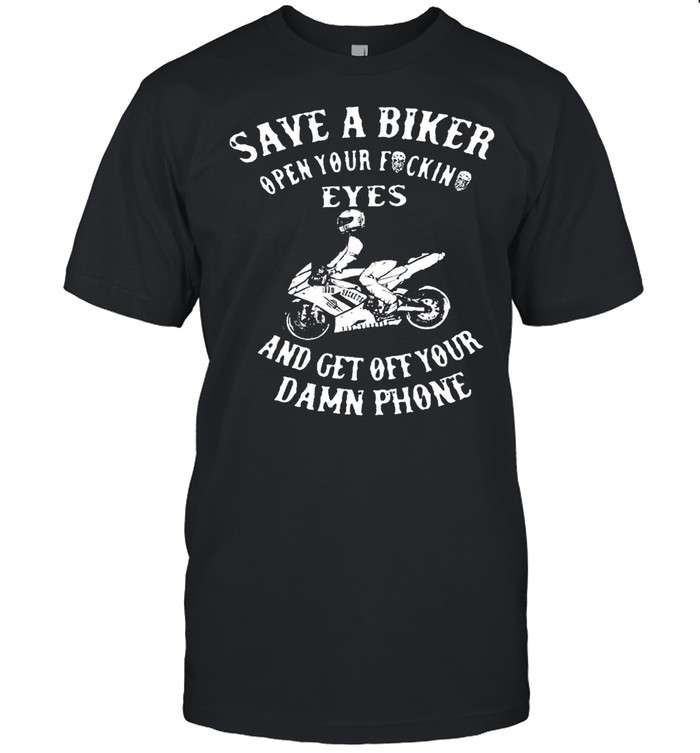 Save a biker open your fucking eyes and get off your damn phone shirt Classic Men's T-shirt