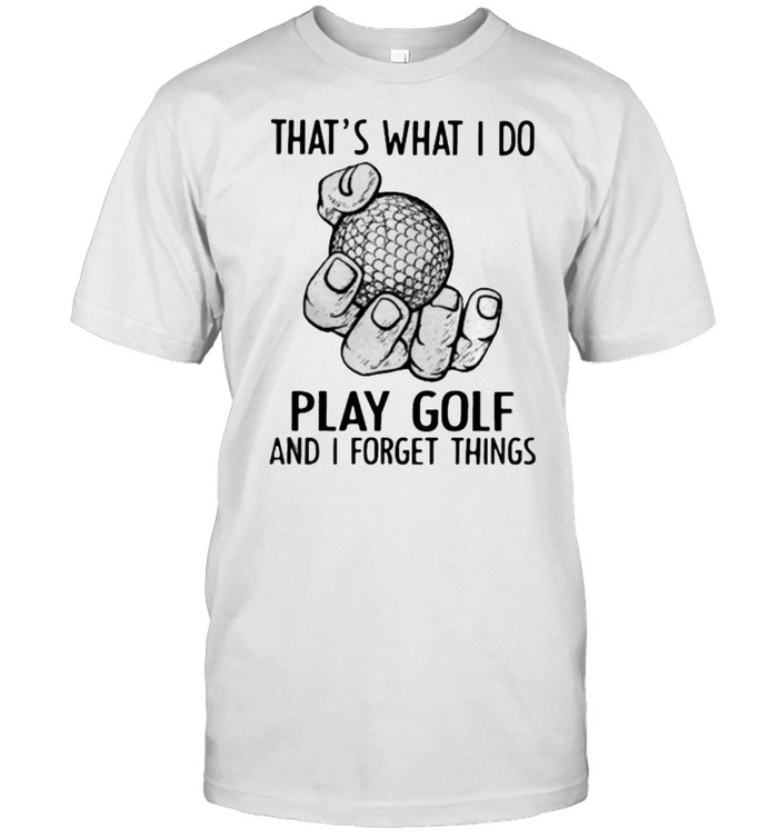 That's What I Do Play Golf And I Forget Things shirt Classic Men's T-shirt