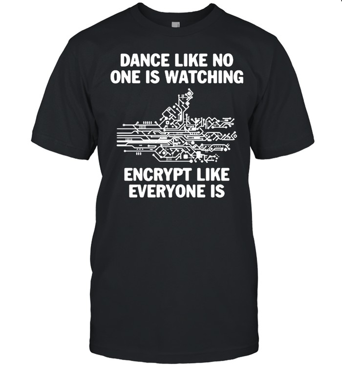 Dance Like No One Is Watching Encrypt Like Everyone Is  Classic Men's T-shirt