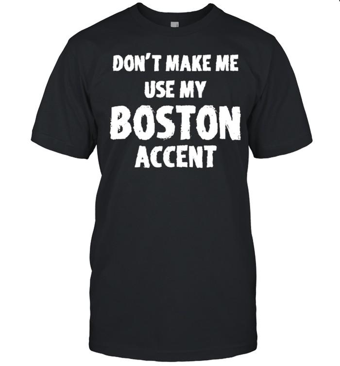 Don't Make Me Use My Boston Accent T- Classic Men's T-shirt