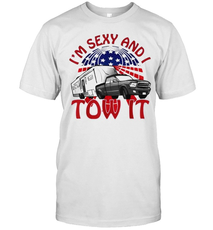 I'm Sexy and I Tow It 5th wheel USA Flag Sunset camping T- Classic Men's T-shirt