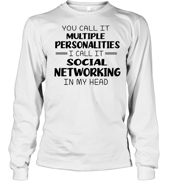 You Call It Multiple Personalities I Call It Social Networking In My Head  Long Sleeved T-shirt