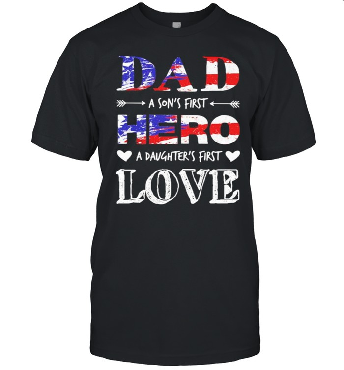 Dad A Son's First Hero A Daughter's First Love American Flag  Classic Men's T-shirt