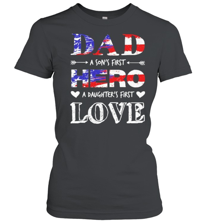 Dad A Son's First Hero A Daughter's First Love American Flag  Classic Women's T-shirt