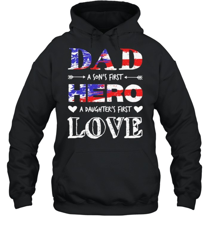 Dad A Son's First Hero A Daughter's First Love American Flag  Unisex Hoodie