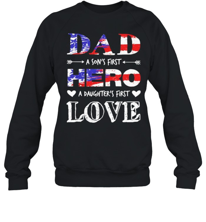 Dad A Son's First Hero A Daughter's First Love American Flag  Unisex Sweatshirt