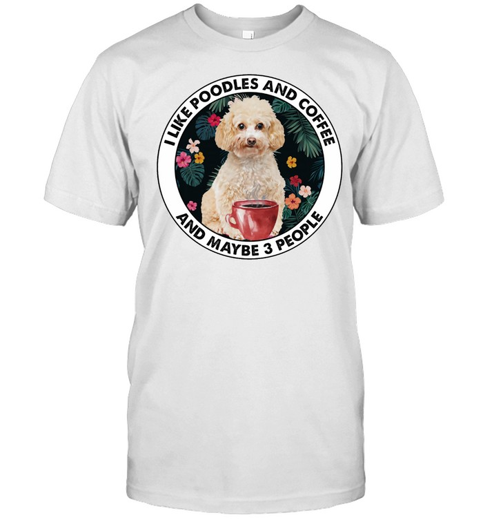 I Like Poodles And Coffee And Maybe 3 People shirt Classic Men's T-shirt