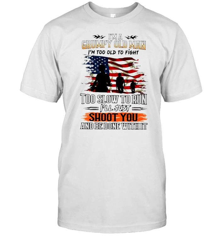 I'm a grumpy old man I'm too old to fight too slow to run shirt Classic Men's T-shirt