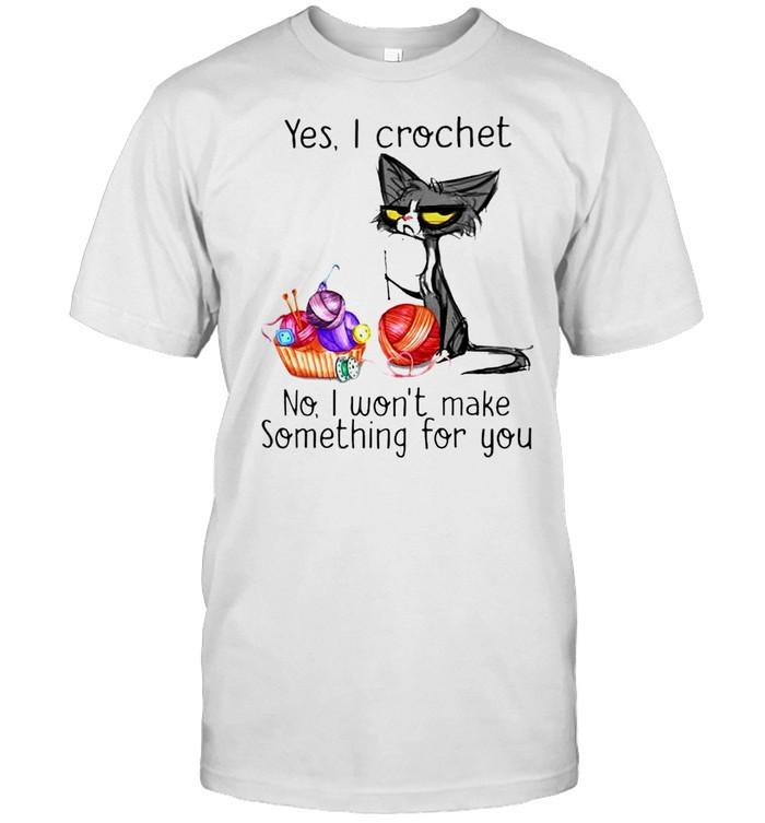 Cat yes I crochet no I won't make something for you shirt Classic Men's T-shirt