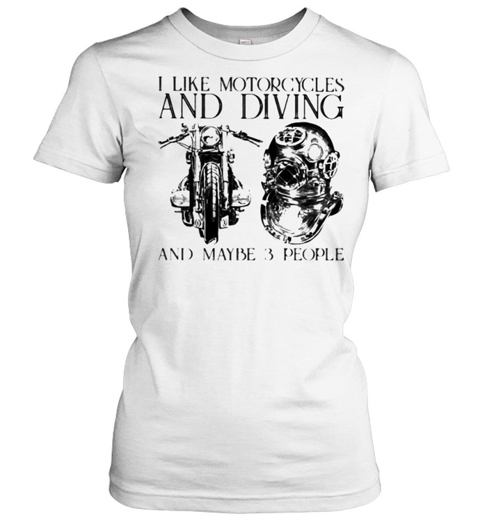 I Like Motorcycles and Diving And Maybe 3 People  Classic Women's T-shirt