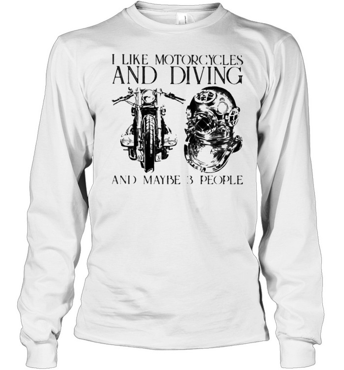 I Like Motorcycles and Diving And Maybe 3 People  Long Sleeved T-shirt