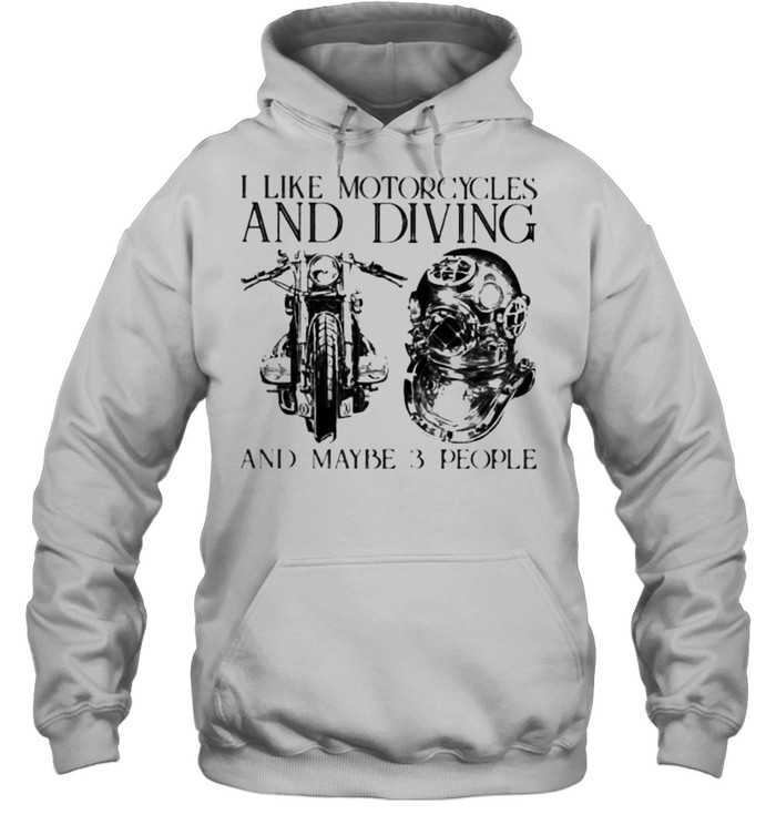 I Like Motorcycles and Diving And Maybe 3 People  Unisex Hoodie
