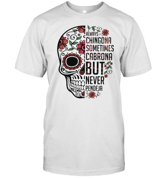 Sugar Skull Always Chingona Sometimes Cabrona But Never Pendeja shirt Classic Men's T-shirt