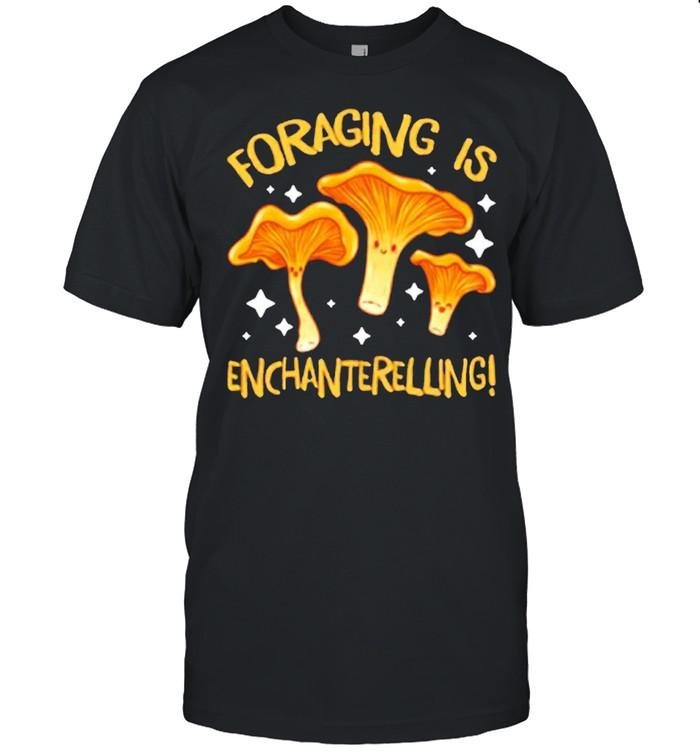 Foraging is enchanterelling shirt Classic Men's T-shirt