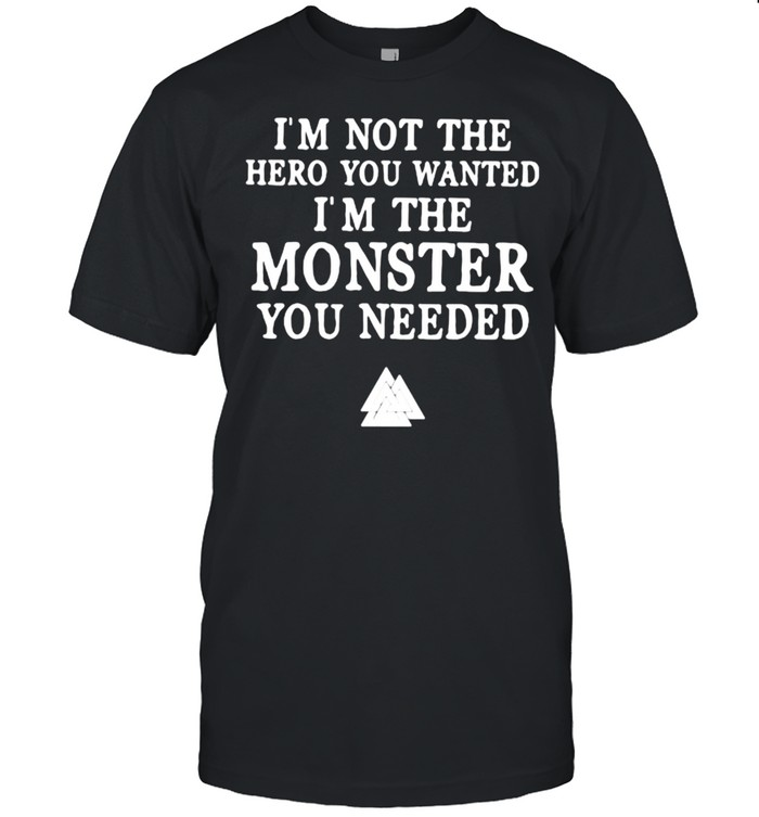 I'm Not The Hero You Wanted I'm The Monster You Needed Viking  Classic Men's T-shirt