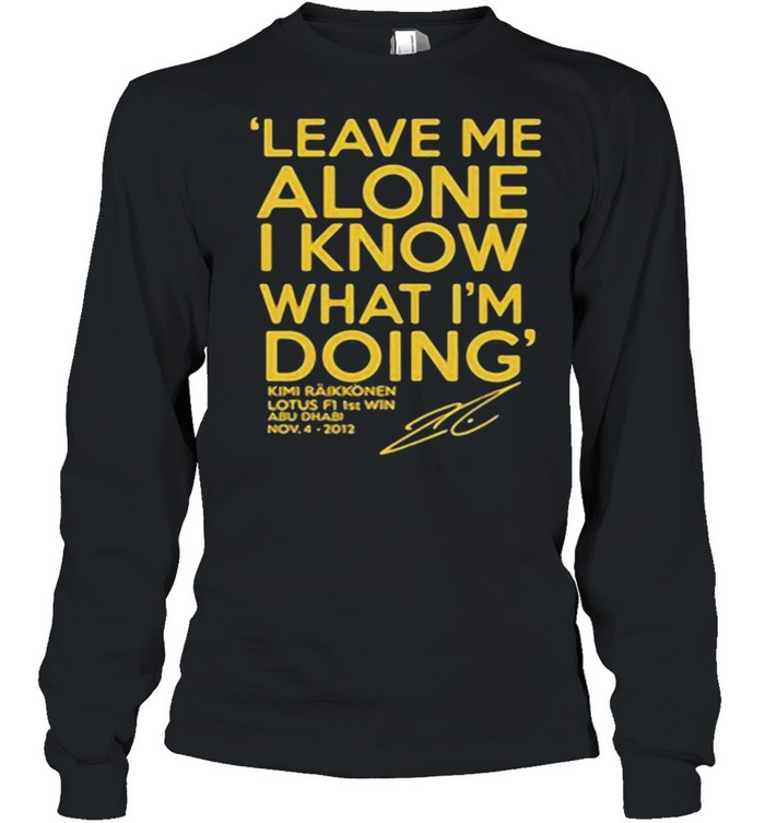 Leave Me Alone I Know What I'm doing Lotus F1 1st win  Long Sleeved T-shirt
