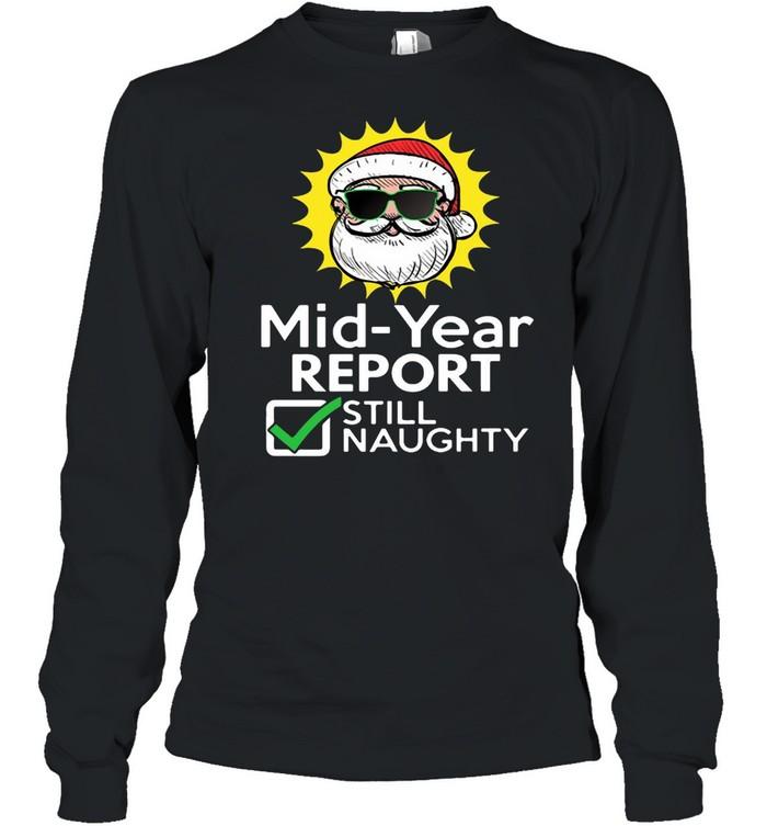 Mid Year Report Still Naughty Christmas Xmas In July T-shirt Long Sleeved T-shirt