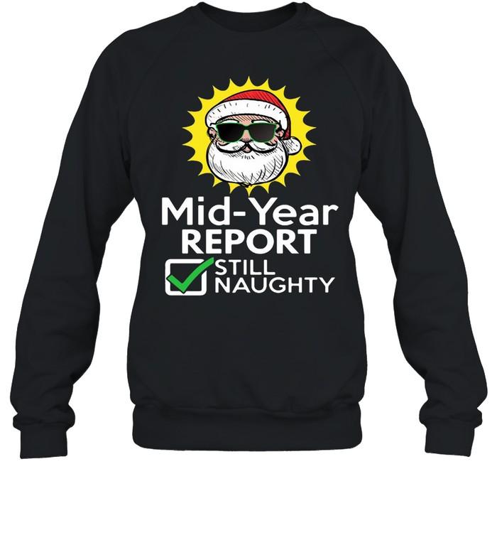 Mid Year Report Still Naughty Christmas Xmas In July T-shirt Unisex Sweatshirt