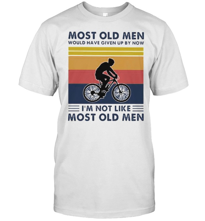 Most old men would have given up by now im not like most old men cycling vintage shirt Classic Men's T-shirt