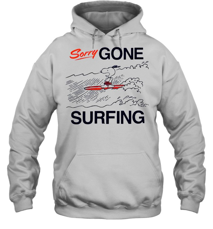 Snoopy sorry gone surfing shirt Unisex Hoodie