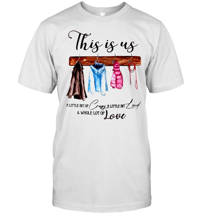 This is us a little bit of crazy a little bit loud and whole lot of love shirt Classic Men's T-shirt