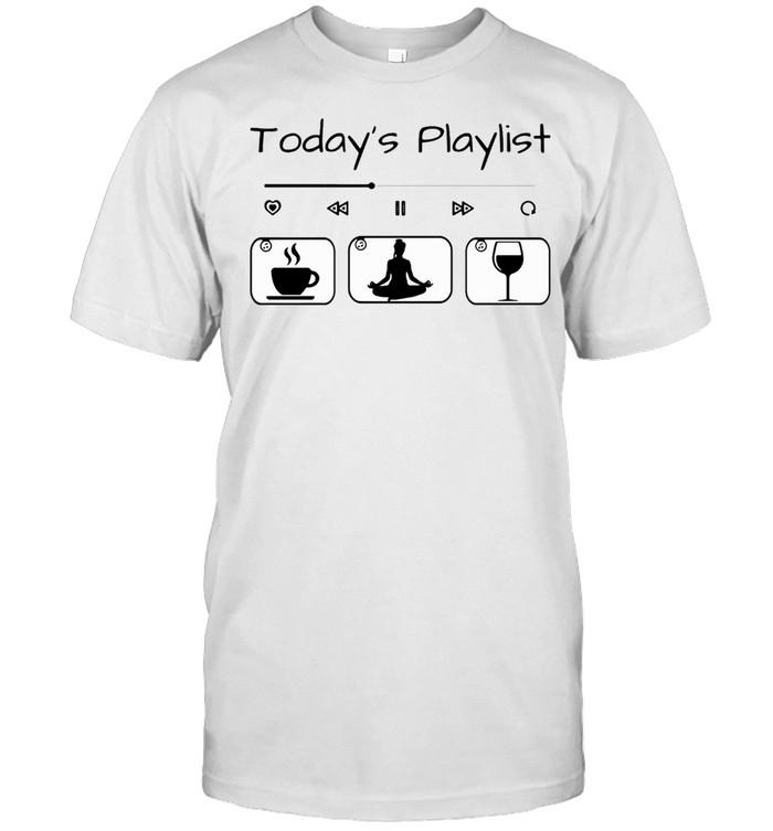 Todays Playlist Coffee Yoga Wine shirt Classic Men's T-shirt
