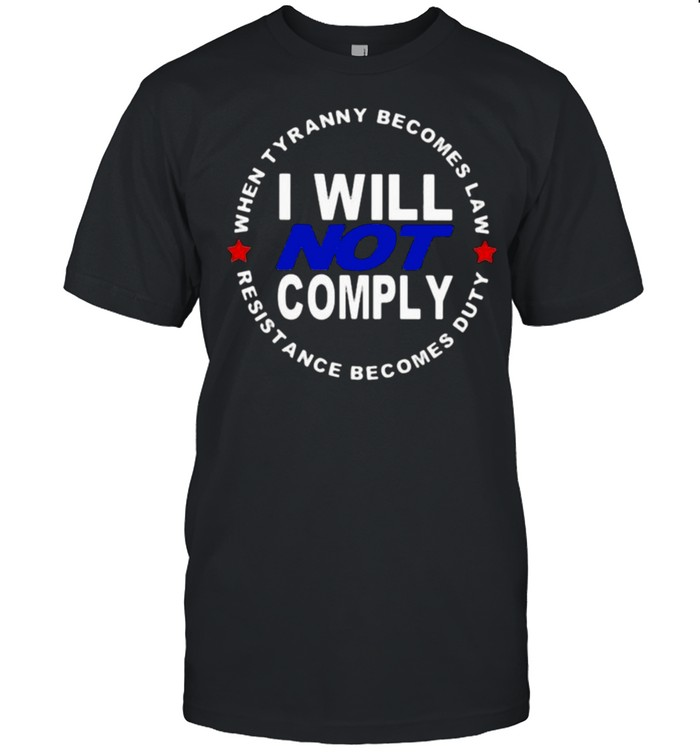 When Tyranny Becomes Law I Will Not Comply Resistance Becomes Duty shirt Classic Men's T-shirt