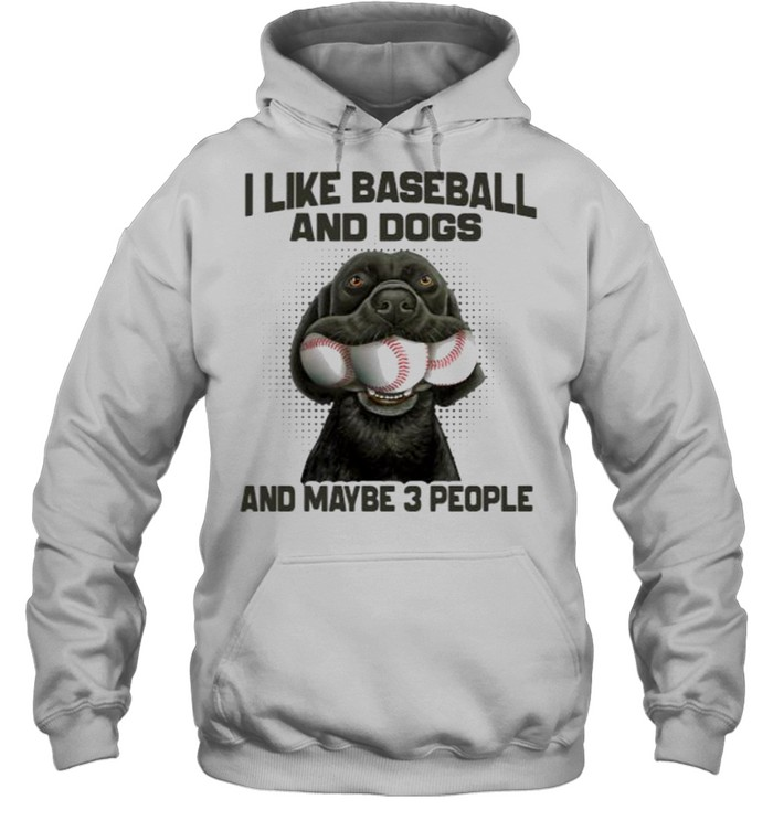 I like baseball and dogs and maybe 3 people shirt Unisex Hoodie